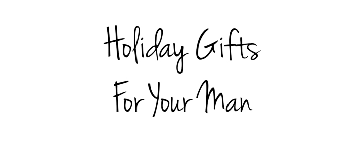 Holiday Gifts to get the man in your life title